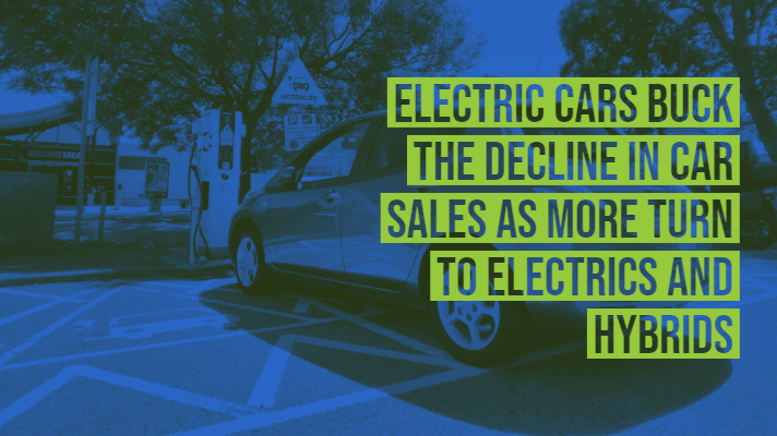 Electric Cars Buck the Decline in Car Sales as More turn to Electrics and Hybrids