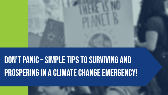 Don't Panic – Simple tips to surviving and prospering in a climate change emergency!